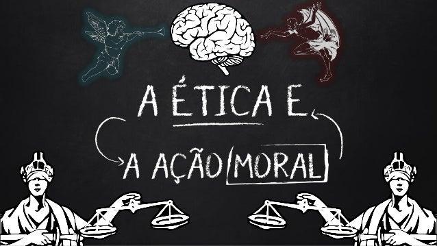 A ÉTICA E A AÇÃO MORAL