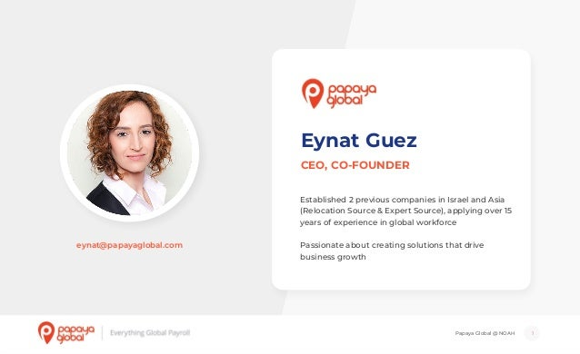Papaya Global @ NOAH 1 Eynat Guez CEO, CO-FOUNDER Established 2 previous companies in Israel and Asia (Relocation Source &...