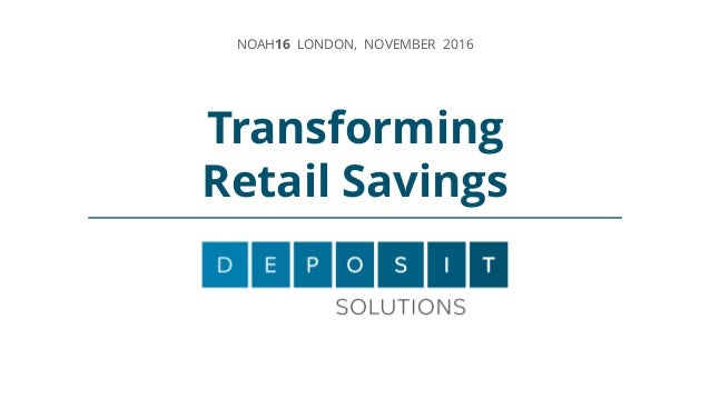Transforming Retail Savings NOAH16 LONDON, NOVEMBER 2016