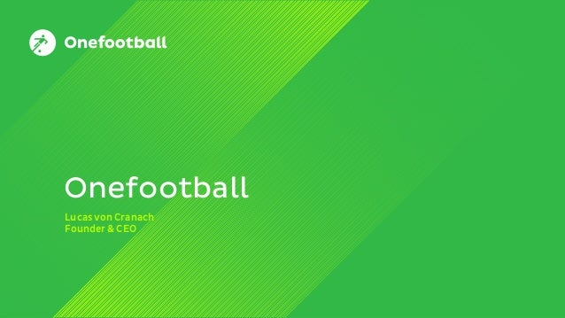 2 © Onefootball GmbH / Kurztitel der Präsentation / 2014/10/27 Onefootball Lucas von Cranach Founder & CEO