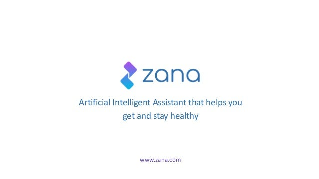 Artificial Intelligent Assistant that helps you get and stay healthy www.zana.com