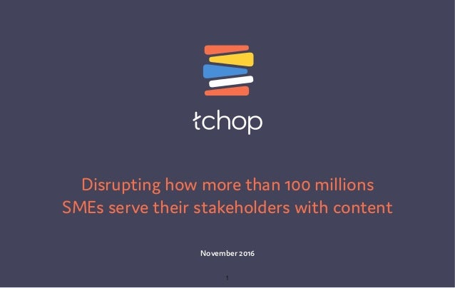 November 2016 Disrupting how more than 100 millions SMEs serve their stakeholders with content 1