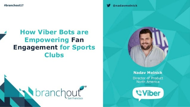 @nadavmelnick How Viber Bots are Empowering Fan Engagement for Sports Clubs Nadav Melnick Director of Product North America
