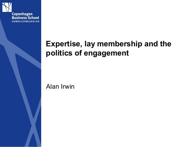 Expertise, lay membership and thepolitics of engagementAlan Irwin