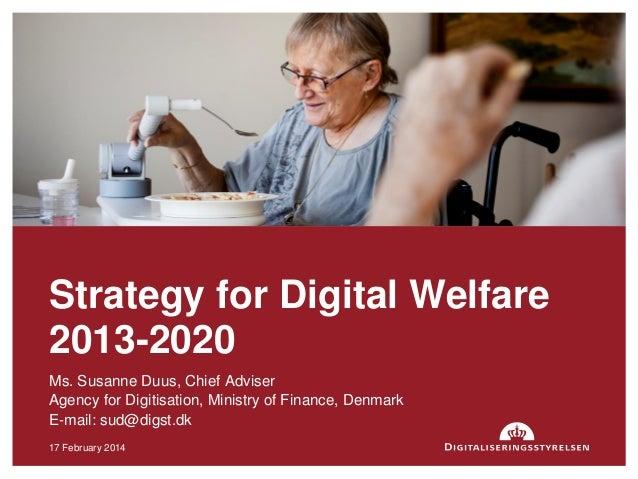 Ms. Susanne Duus, Chief Adviser Agency for Digitisation, Ministry of Finance, Denmark E-mail: sud@digst.dk 17 February 201...