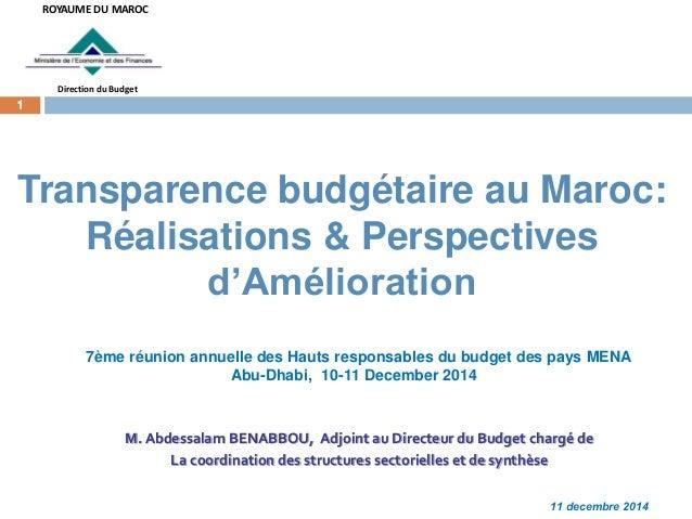 1  Transparence budgétaire au Maroc: Réalisations & Perspectives d'Amélioration  7ème réunion annuelle des Hauts responsab...