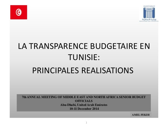 LA TRANSPARENCE BUDGETAIRE EN TUNISIE:  PRINCIPALES REALISATIONS  1  7th ANNUAL MEETING OF MIDDLE EAST AND NORTH AFRICA SE...
