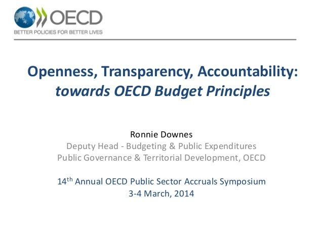 Openness, Transparency, Accountability: towards OECD Budget Principles Ronnie Downes Deputy Head - Budgeting & Public Expe...