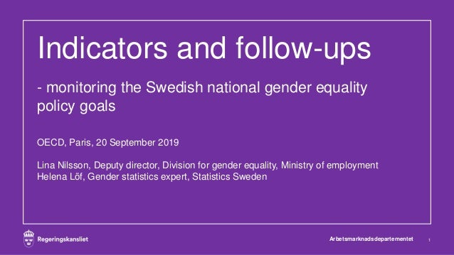 Indicators and follow-ups - monitoring the Swedish national gender equality policy goals OECD, Paris, 20 September 2019 Li...