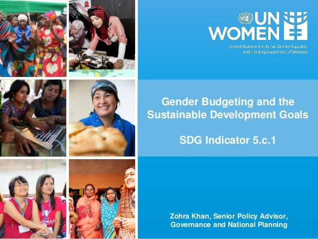 Gender Budgeting and the Sustainable Development Goals SDG Indicator 5.c.1 Zohra Khan, Senior Policy Advisor, Governance a...