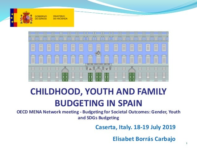 CHILDHOOD, YOUTH AND FAMILY BUDGETING IN SPAIN OECD MENA Network meeting - Budgeting for Societal Outcomes: Gender, Youth ...