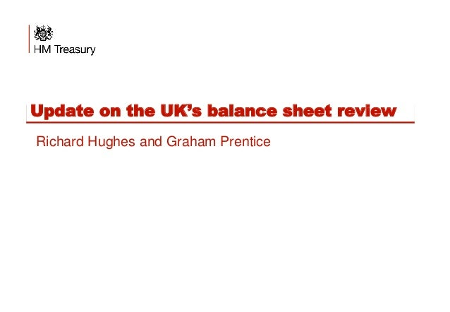 Update on the UK's balance sheet review Richard Hughes and Graham Prentice