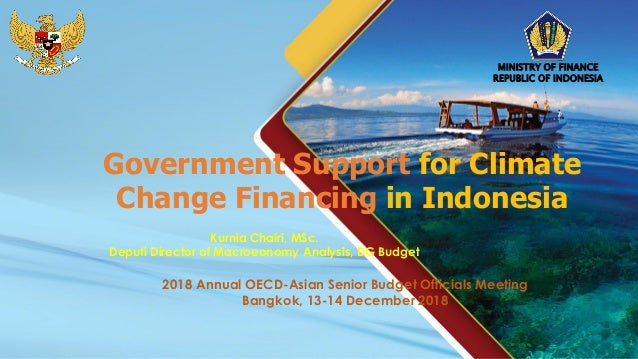 1 Government Support for Climate Change Financing in Indonesia 2018 Annual OECD-Asian Senior Budget Officials Meeting Bang...