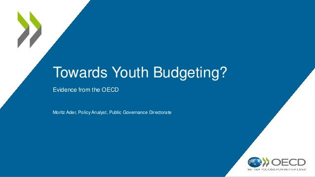 Towards Youth Budgeting? Evidence from the OECD Moritz Ader, Policy Analyst, Public Governance Directorate
