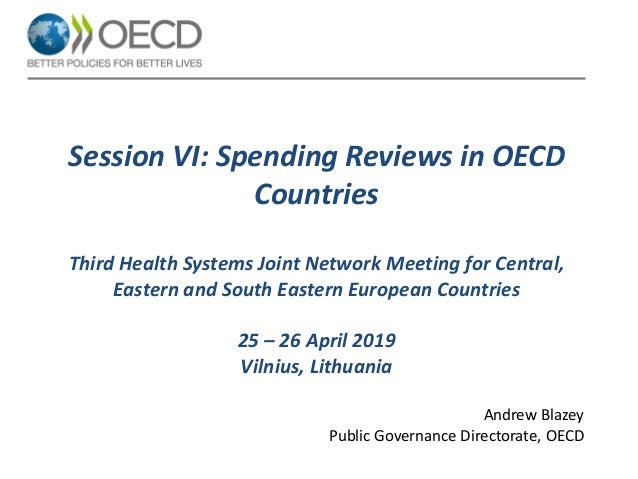 Session VI: Spending Reviews in OECD Countries Third Health Systems Joint Network Meeting for Central, Eastern and South E...
