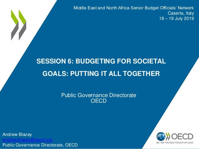 SESSION 6: BUDGETING FOR SOCIETAL GOALS: PUTTING IT ALL TOGETHER Public Governance Directorate OECD Middle East and North ...