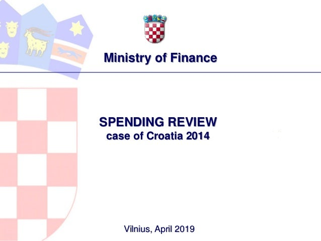 Vilnius, April 2019 SPENDING REVIEW case of Croatia 2014 Ministry of Finance