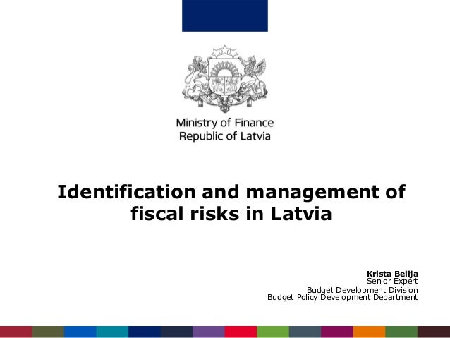 Identification and management of fiscal risks in Latvia Krista Belija Senior Expert Budget Development Division Budget Pol...