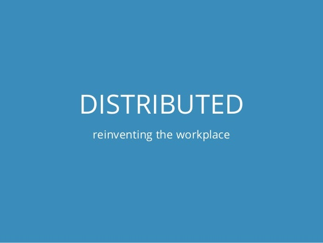DISTRIBUTEDreinventing the workplace