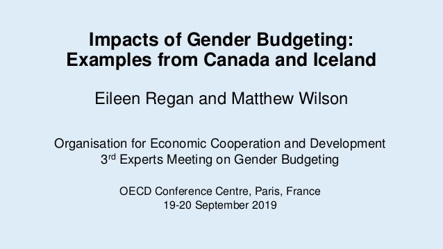 Impacts of Gender Budgeting: Examples from Canada and Iceland Eileen Regan and Matthew Wilson Organisation for Economic Co...