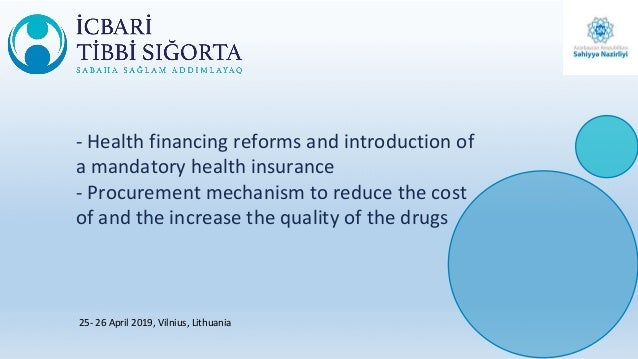 - Health financing reforms and introduction of a mandatory health insurance - Procurement mechanism to reduce the cost of ...