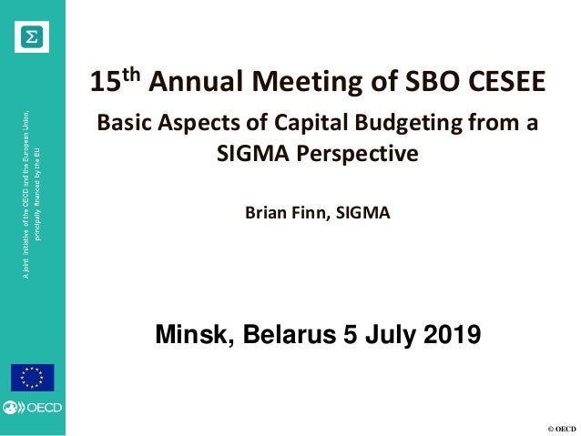 © OECD 15th Annual Meeting of SBO CESEE Basic Aspects of Capital Budgeting from a SIGMA Perspective Brian Finn, SIGMA Mins...