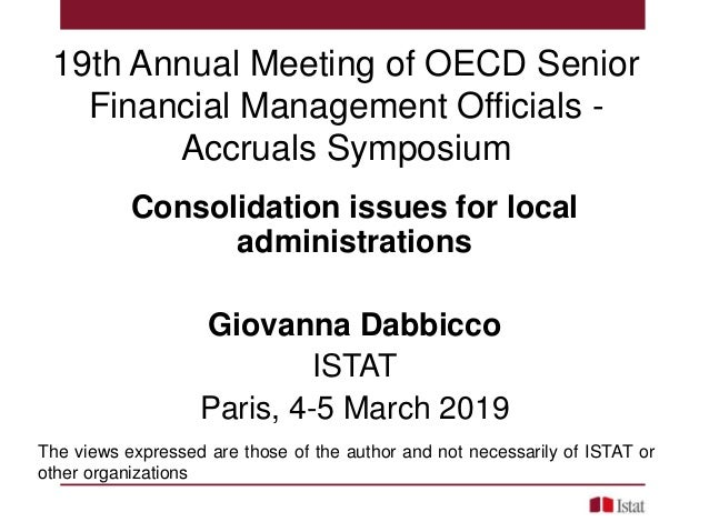 19th Annual Meeting of OECD Senior Financial Management Officials - Accruals Symposium Consolidation issues for local admi...