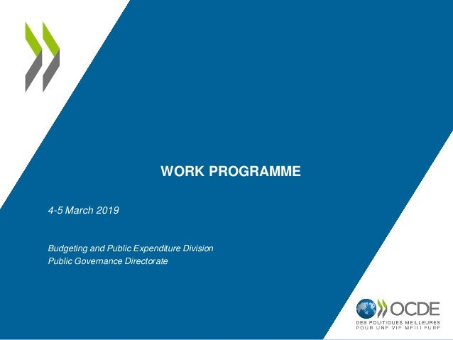WORK PROGRAMME 4-5 March 2019 Budgeting and Public Expenditure Division Public Governance Directorate