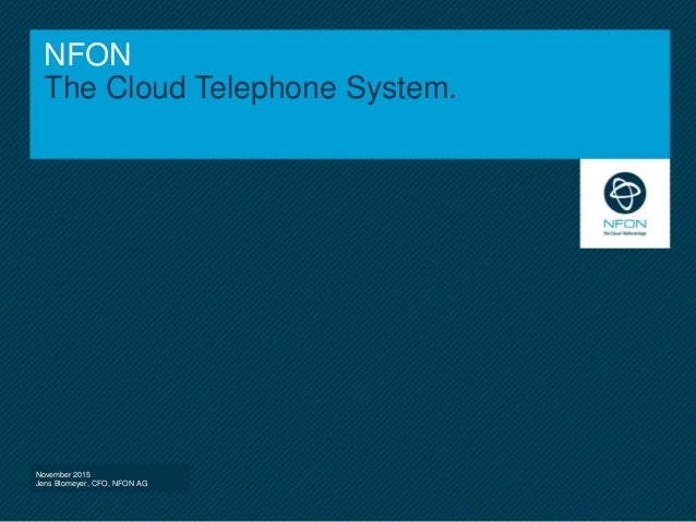NFON The Cloud Telephone System. November 2015 Jens Blomeyer, CFO, NFON AG