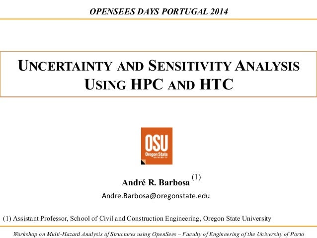OPENSEES DAYS PORTUGAL 2014  UNCERTAINTY AND SENSITIVITY ANALYSIS  USING HPC AND HTC  André R. Barbosa  (1)  Andre.Barbosa...