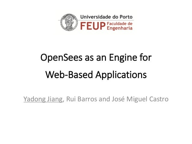 OpenSeesas an Engine for Web-Based Applications  YadongJiang, RuiBarros and José Miguel Castro