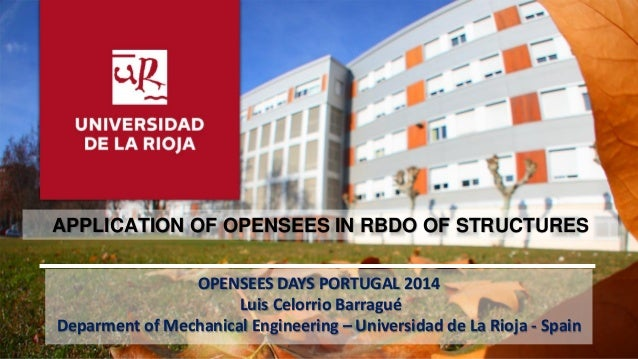 1| Universidad de La Rioja | 11/07/2014APPLICATION OF OPENSEES IN RBDO OF STRUCTURESOPENSEES DAYS PORTUGAL 2014Luis Celorr...