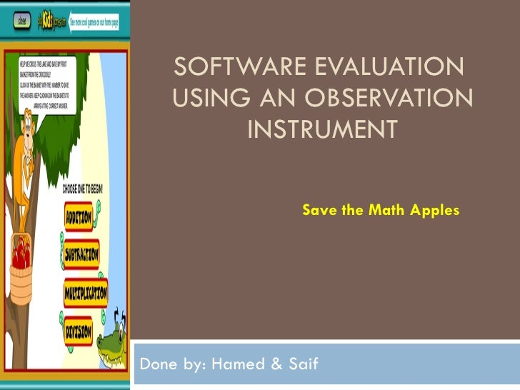 SOFTWARE EVALUATION USING AN OBSERVATION      INSTRUMENT                  Save the Math Apples     Done by: Hamed & Saif