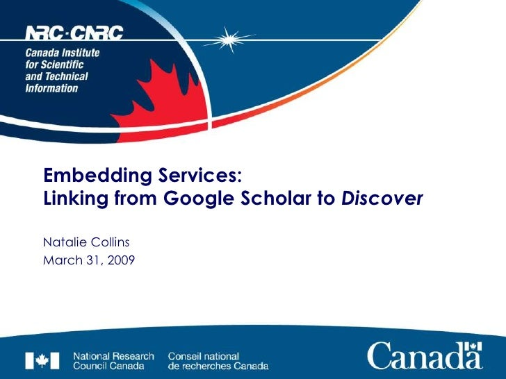 Embedding Services: Linking from Google Scholar to Discover  Natalie Collins March 31, 2009