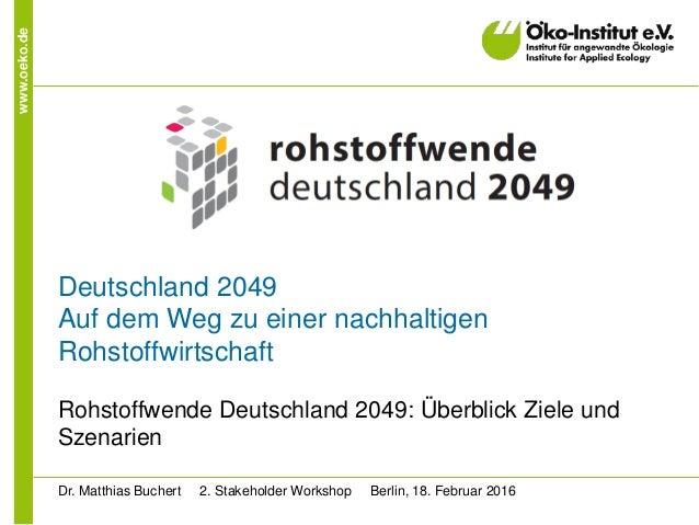 www.oeko.de Deutschland 2049 Auf dem Weg zu einer nachhaltigen Rohstoffwirtschaft Rohstoffwende Deutschland 2049: Überblic...