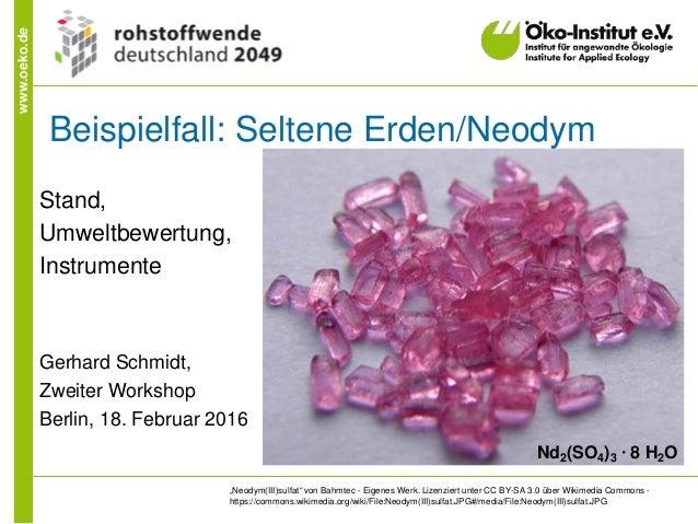 """www.oeko.de Stand, Umweltbewertung, Instrumente Gerhard Schmidt, Zweiter Workshop Berlin, 18. Februar 2016 """"Neodym(III)sul..."""