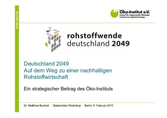 www.oeko.de Deutschland 2049 Auf dem Weg zu einer nachhaltigen Rohstoffwirtschaft Ein strategischer Beitrag des Öko-Instit...