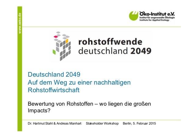 www.oeko.de Deutschland 2049 Auf dem Weg zu einer nachhaltigen Rohstoffwirtschaft Bewertung von Rohstoffen – wo liegen die...