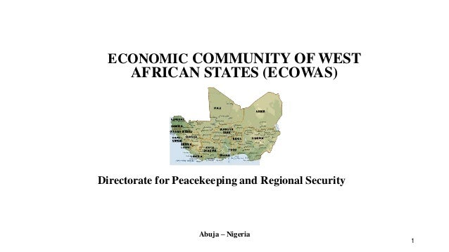 1  ECONOMIC COMMUNITY OF WEST  AFRICAN STATES (ECOWAS)  Directorate for Peacekeeping and Regional Security  Abuja – Nigeri...