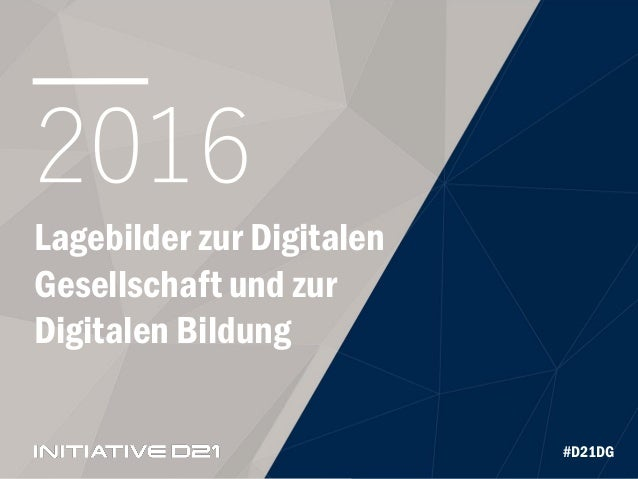 #D21DG 2016 Lagebilder zur Digitalen Gesellschaft und zur Digitalen Bildung #D21DG
