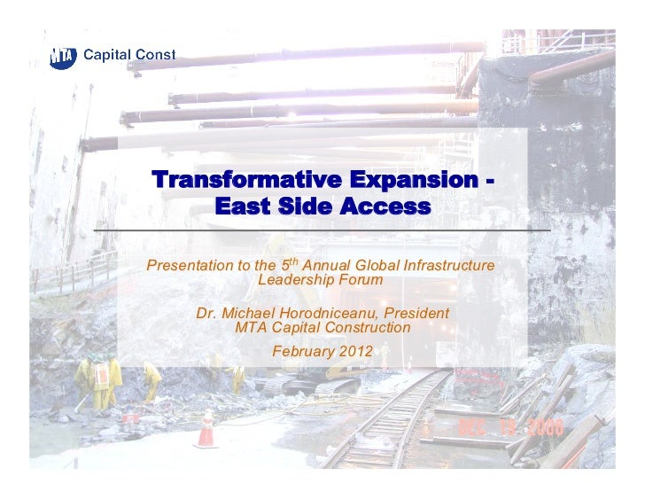 Transformative Expansion -    East Side AccessPresentation to the 5th Annual Global Infrastructure                 Leaders...