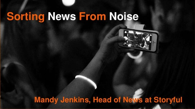 Sorting News From Noise Mandy Jenkins, Head of News at Storyful