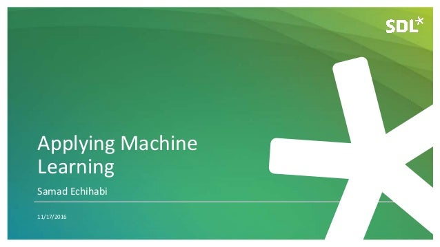 Applying Machine Learning 11/17/2016 Samad Echihabi