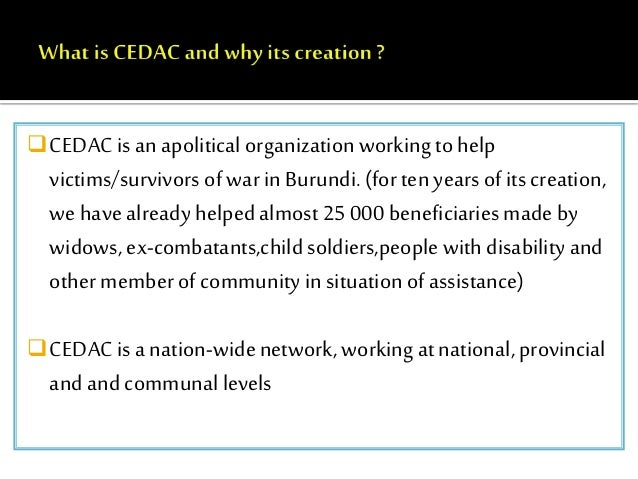 CEDAC is an apolitical organization working to help  victims/survivors of war in Burundi. (for ten years of its creation,...
