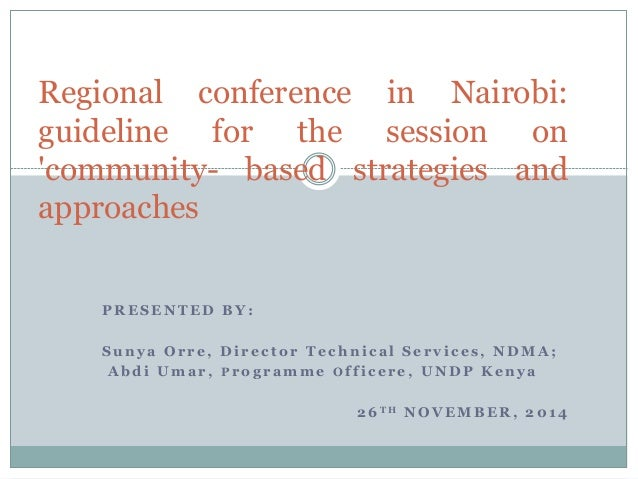 Regional conference in Nairobi:  guideline for the session on  'community- based strategies and  approaches  PRESENTED BY:...