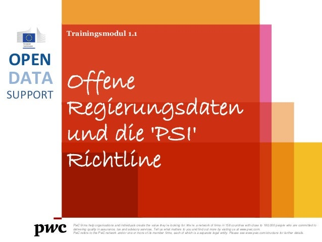 DATA SUPPORT OPEN Trainingsmodul 1.1 Offene Regierungsdaten und die 'PSI' Richtline PwC firms help organisations and indiv...