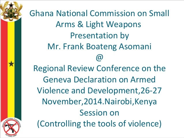 Ghana National Commission on Small  Arms & Light Weapons  Presentation by  Mr. Frank Boateng Asomani  @  Regional Review C...