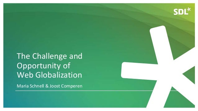 The Challenge and Opportunity of Web Globalization Maria Schnell & Joost Comperen