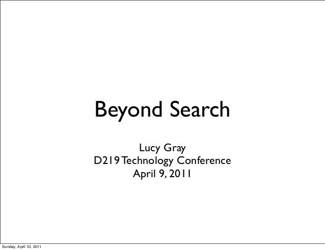 Beyond Search Lucy Gray D219 Technology Conference April 9, 2011 Sunday, April 10, 2011