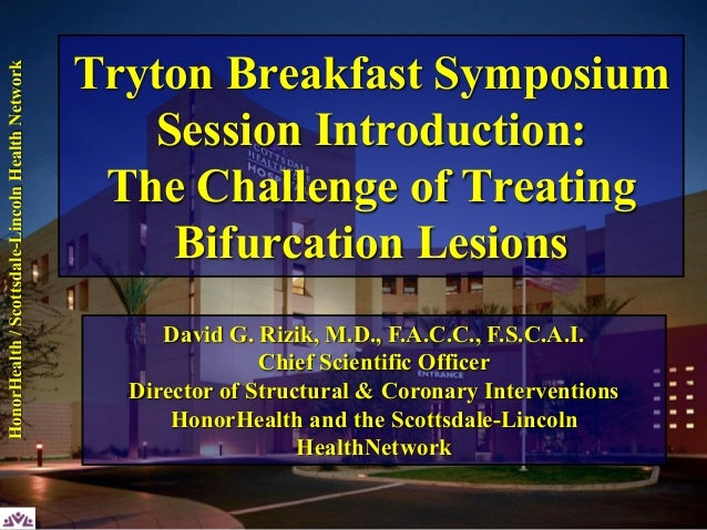 Scottsdale-LincolnHealthNetwork Tryton Breakfast Symposium Session Introduction: The Challenge of Treating Bifurcation Les...